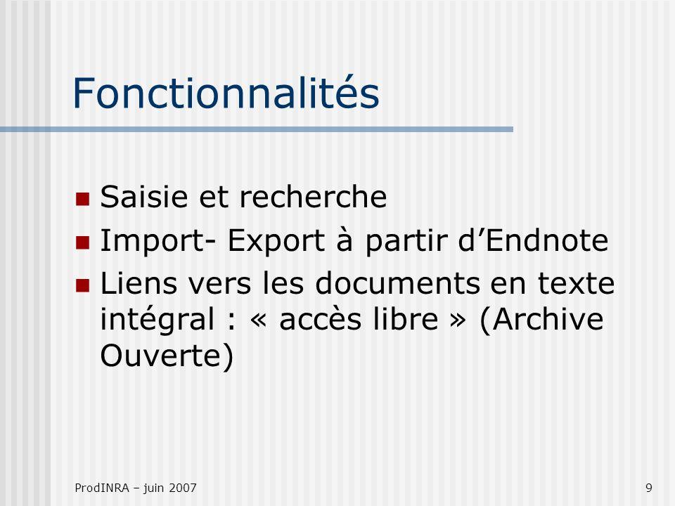 ProdINRA – juin 20079 Fonctionnalités Saisie et recherche Import- Export à partir dEndnote Liens vers les documents en texte intégral : « accès libre