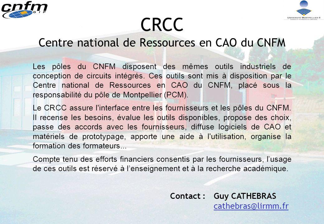 CRCC Centre national de Ressources en CAO du CNFM Les pôles du CNFM disposent des mêmes outils industriels de conception de circuits intégrés.