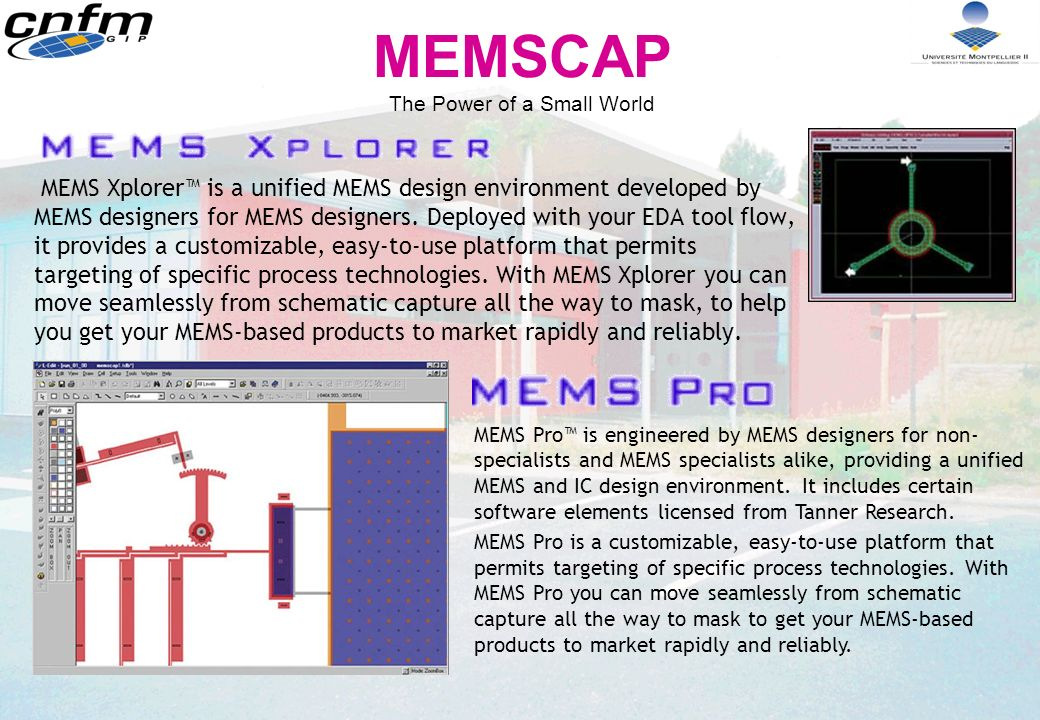 MEMSCAP The Power of a Small World Benefits –Speed up the MEMS product design cycle.