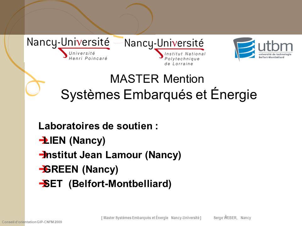 [ Master Systèmes Embarqués et Énergie Nancy-Université ] Serge WEBER, Nancy Conseil dorientation GIP-CNFM 2009 1 MASTER Mention Systèmes Embarqués et