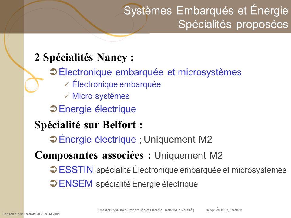[ Master Systèmes Embarqués et Énergie Nancy-Université ] Serge WEBER, Nancy Conseil dorientation GIP-CNFM 2009 3 Systèmes Embarqués et Énergie Spécia