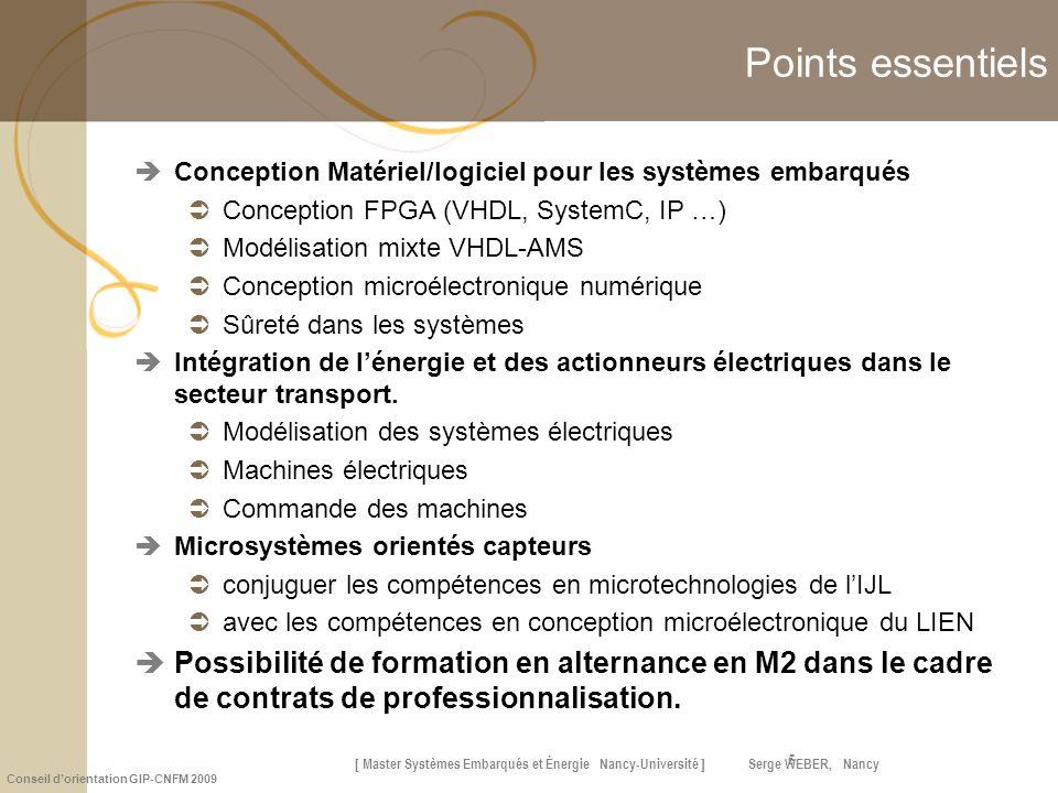 [ Master Systèmes Embarqués et Énergie Nancy-Université ] Serge WEBER, Nancy Conseil dorientation GIP-CNFM 2009 5 Points essentiels Conception Matérie