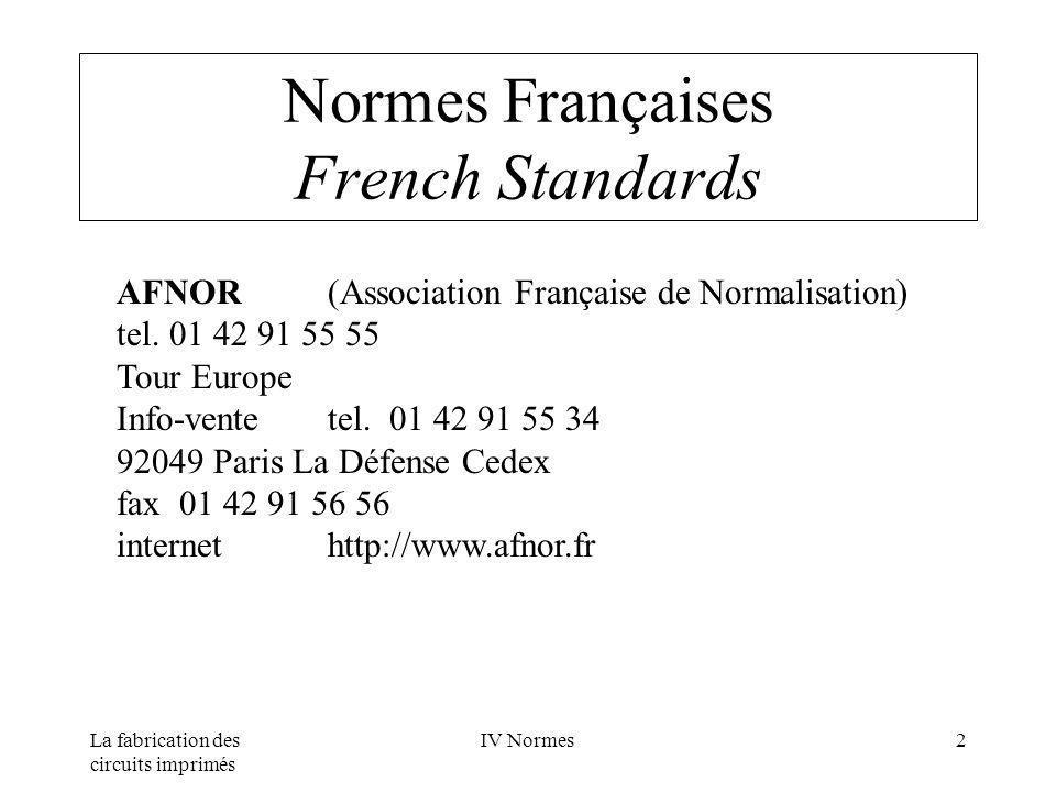 La fabrication des circuits imprimés IV Normes2 Normes Françaises French Standards AFNOR(Association Française de Normalisation) tel. 01 42 91 55 55 T