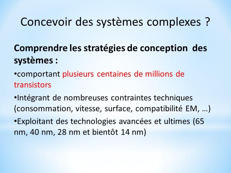 Concevoir des systèmes complexes ? Comprendre les stratégies de conception des systèmes : comportant plusieurs centaines de millions de transistors In
