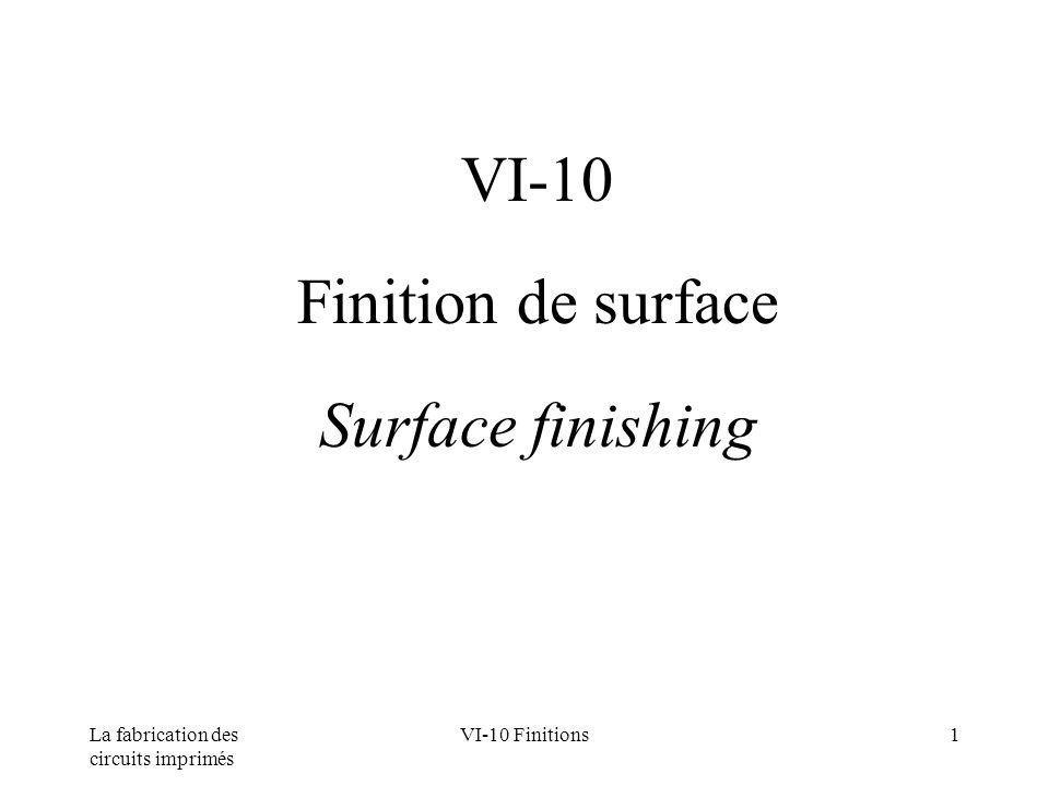 La fabrication des circuits imprimés VI-10 Finitions1 VI-10 Finition de surface Surface finishing