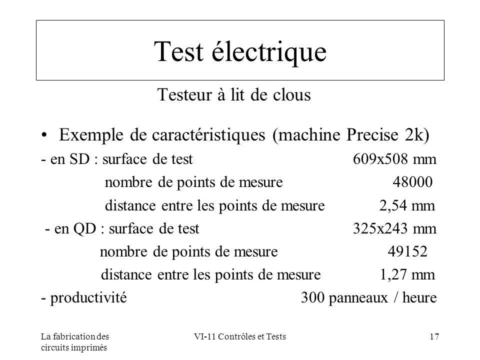 La fabrication des circuits imprimés VI-11 Contrôles et Tests17 Test électrique Testeur à lit de clous Exemple de caractéristiques (machine Precise 2k