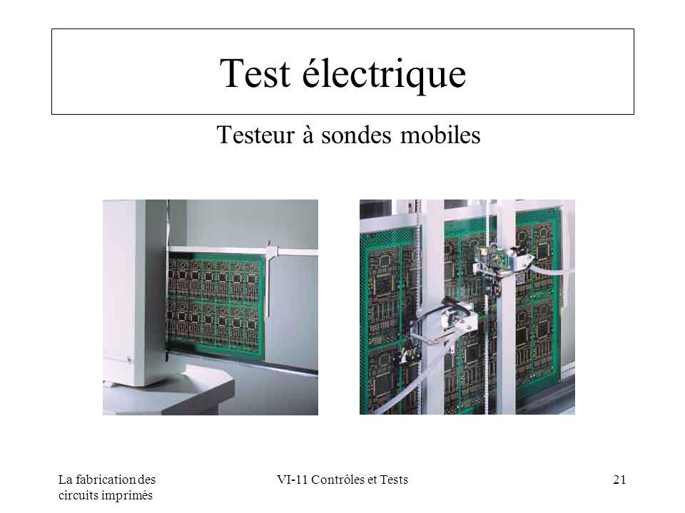 La fabrication des circuits imprimés VI-11 Contrôles et Tests21 Test électrique Testeur à sondes mobiles