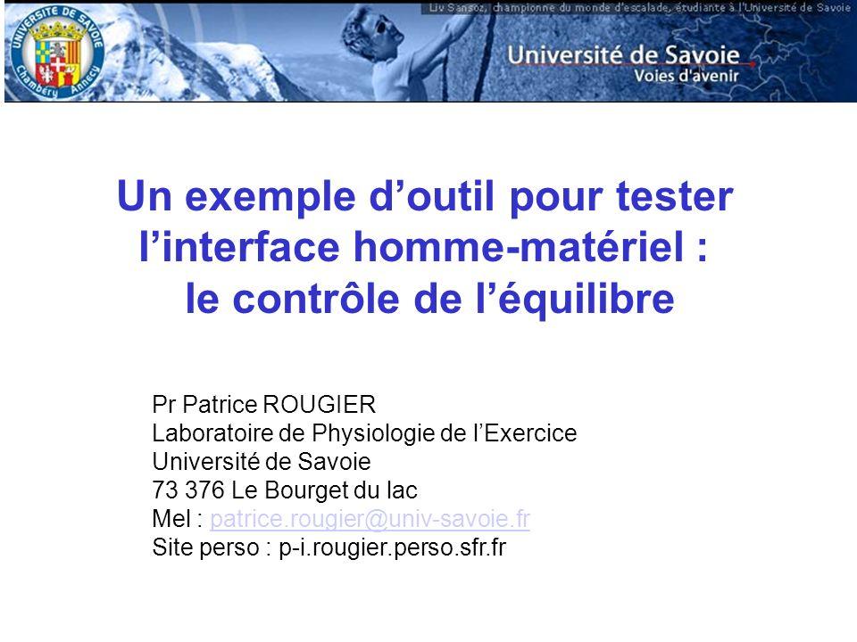 Un exemple doutil pour tester linterface homme-matériel : le contrôle de léquilibre Pr Patrice ROUGIER Laboratoire de Physiologie de lExercice Univers