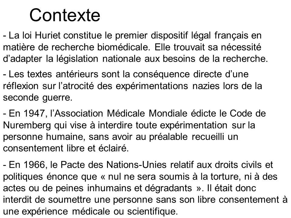 Contexte - La loi Huriet constitue le premier dispositif légal français en matière de recherche biomédicale. Elle trouvait sa nécessité dadapter la lé