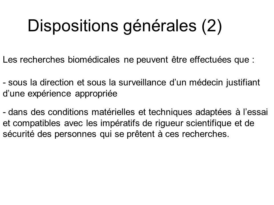 Dispositions générales (2) Les recherches biomédicales ne peuvent être effectuées que : - sous la direction et sous la surveillance dun médecin justif