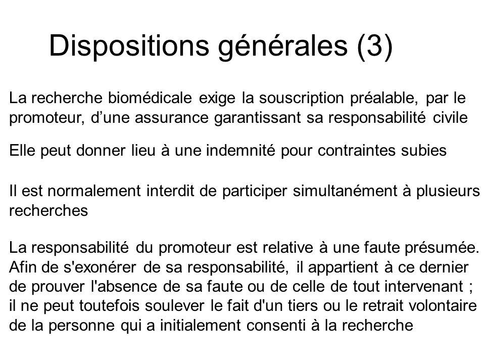 Dispositions générales (3) La recherche biomédicale exige la souscription préalable, par le promoteur, dune assurance garantissant sa responsabilité c