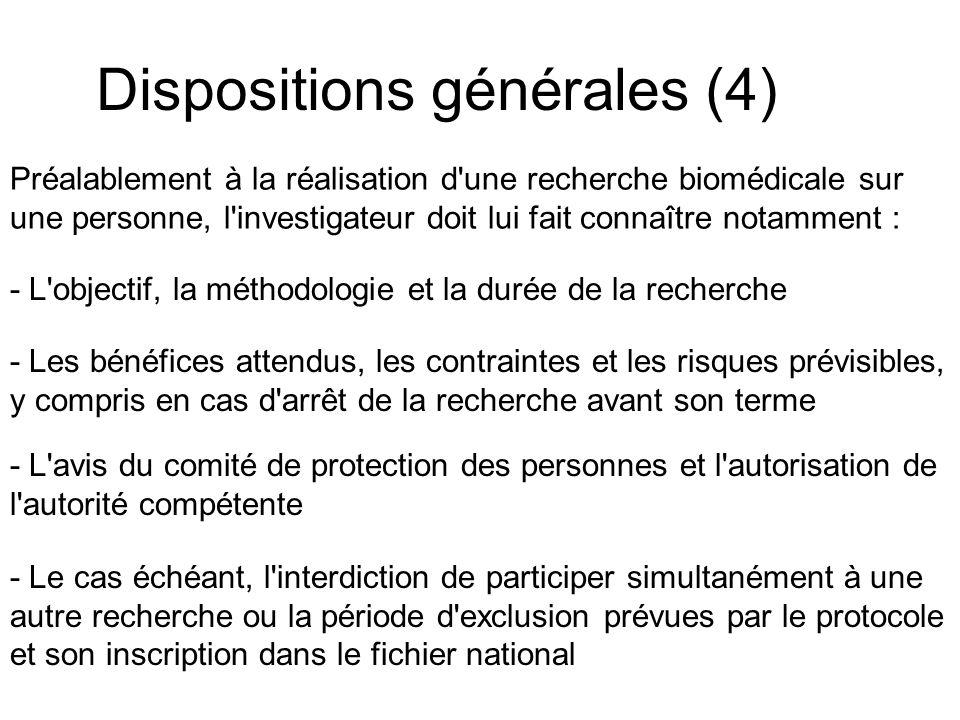 Dispositions générales (4) Préalablement à la réalisation d'une recherche biomédicale sur une personne, l'investigateur doit lui fait connaître notamm