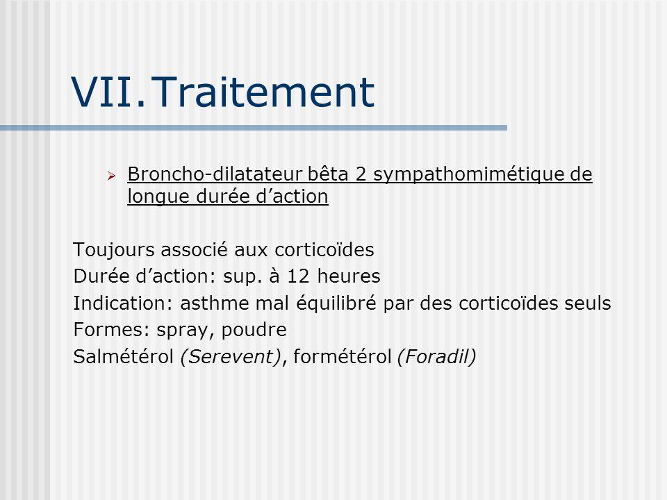 VII.Traitement Broncho-dilatateur bêta 2 sympathomimétique de longue durée daction Toujours associé aux corticoïdes Durée daction: sup.