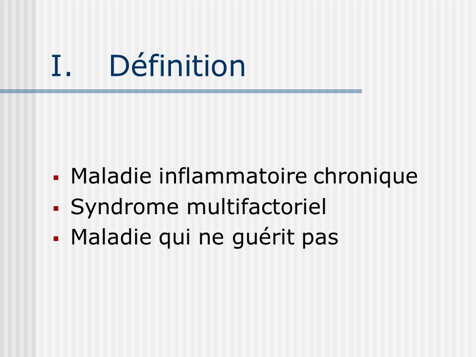 I.Définition Maladie inflammatoire chronique Syndrome multifactoriel Maladie qui ne guérit pas