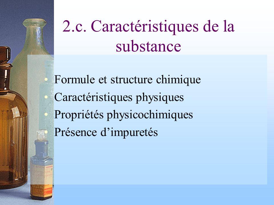2.c. Caractéristiques de la substance Formule et structure chimique Caractéristiques physiques Propriétés physicochimiques Présence dimpuretés