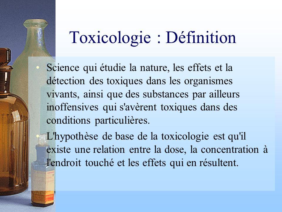 Toxicologie : Définition Science qui étudie la nature, les effets et la détection des toxiques dans les organismes vivants, ainsi que des substances p