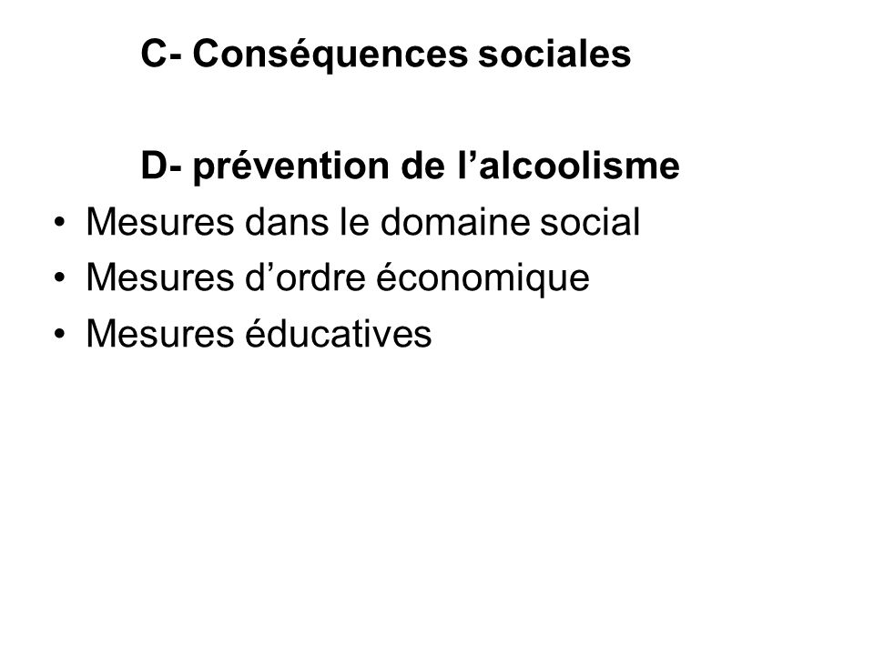 C- Conséquences sociales D- prévention de lalcoolisme Mesures dans le domaine social Mesures dordre économique Mesures éducatives