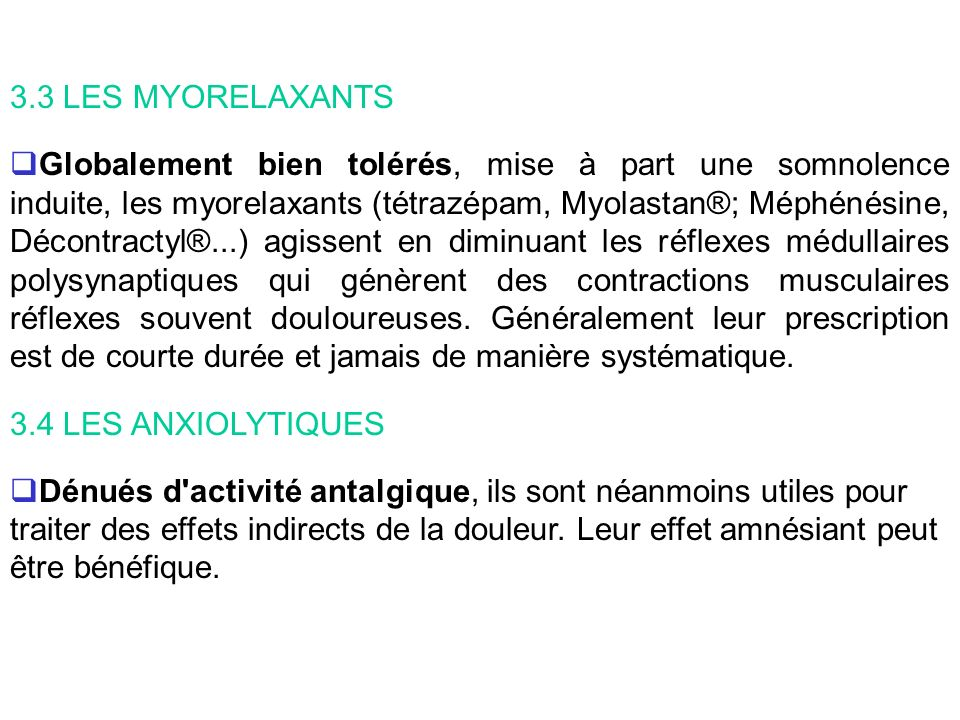 3.3 LES MYORELAXANTS Globalement bien tolérés, mise à part une somnolence induite, les myorelaxants (tétrazépam, Myolastan®; Méphénésine, Décontractyl