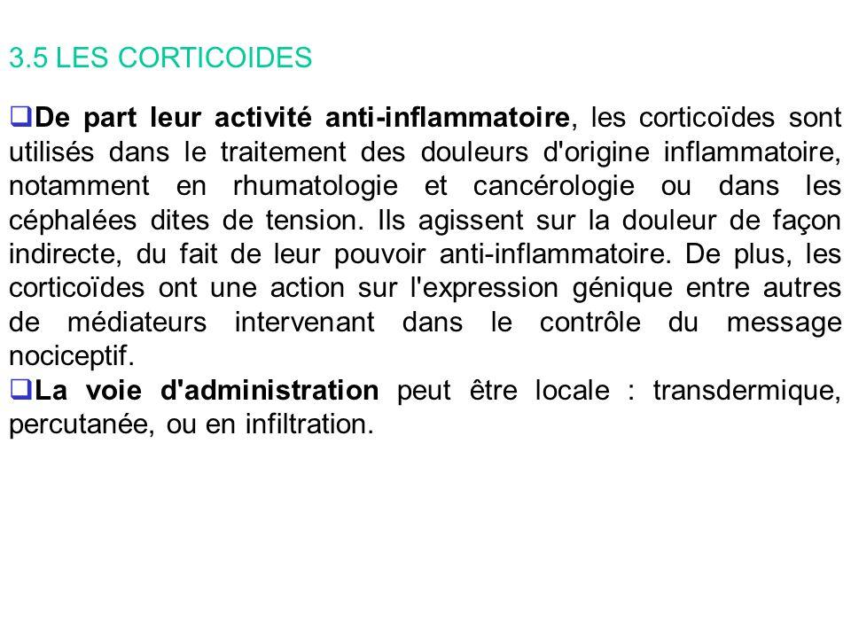 3.5 LES CORTICOIDES De part leur activité anti-inflammatoire, les corticoïdes sont utilisés dans le traitement des douleurs d'origine inflammatoire, n