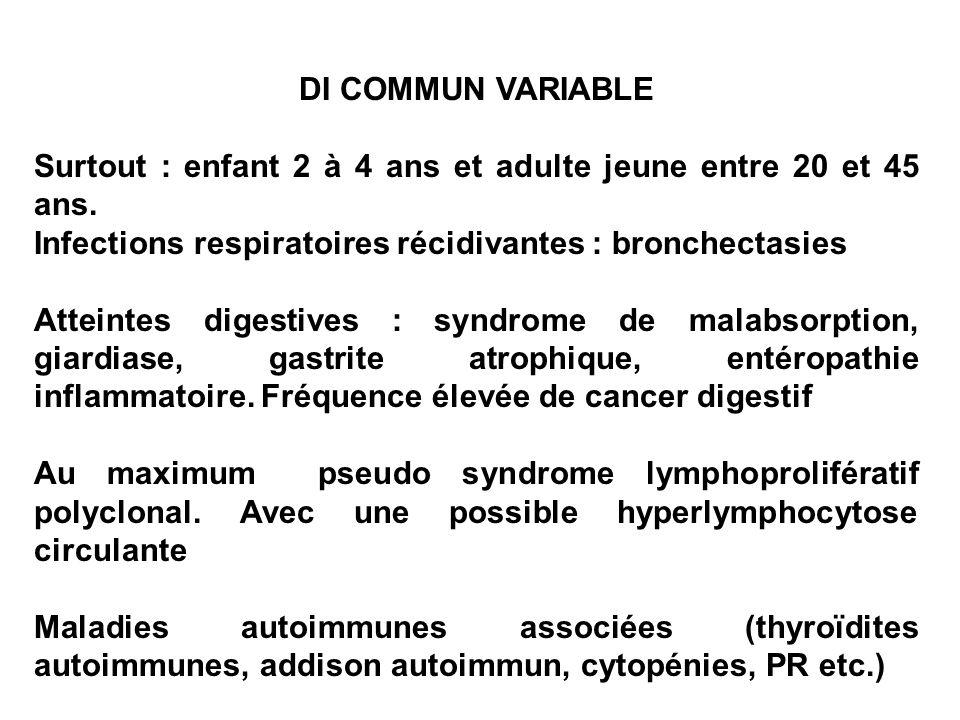 DI COMMUN VARIABLE Surtout : enfant 2 à 4 ans et adulte jeune entre 20 et 45 ans. Infections respiratoires récidivantes : bronchectasies Atteintes dig