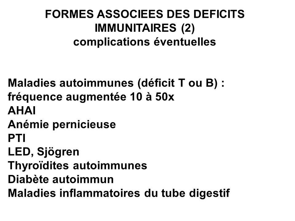 FORMES ASSOCIEES DES DEFICITS IMMUNITAIRES (2) complications éventuelles Maladies autoimmunes (déficit T ou B) : fréquence augmentée 10 à 50x AHAI Ané