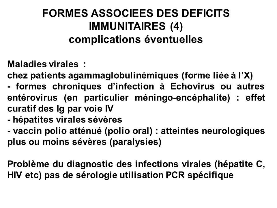 FORMES ASSOCIEES DES DEFICITS IMMUNITAIRES (4) complications éventuelles Maladies virales : chez patients agammaglobulinémiques (forme liée à lX) - fo