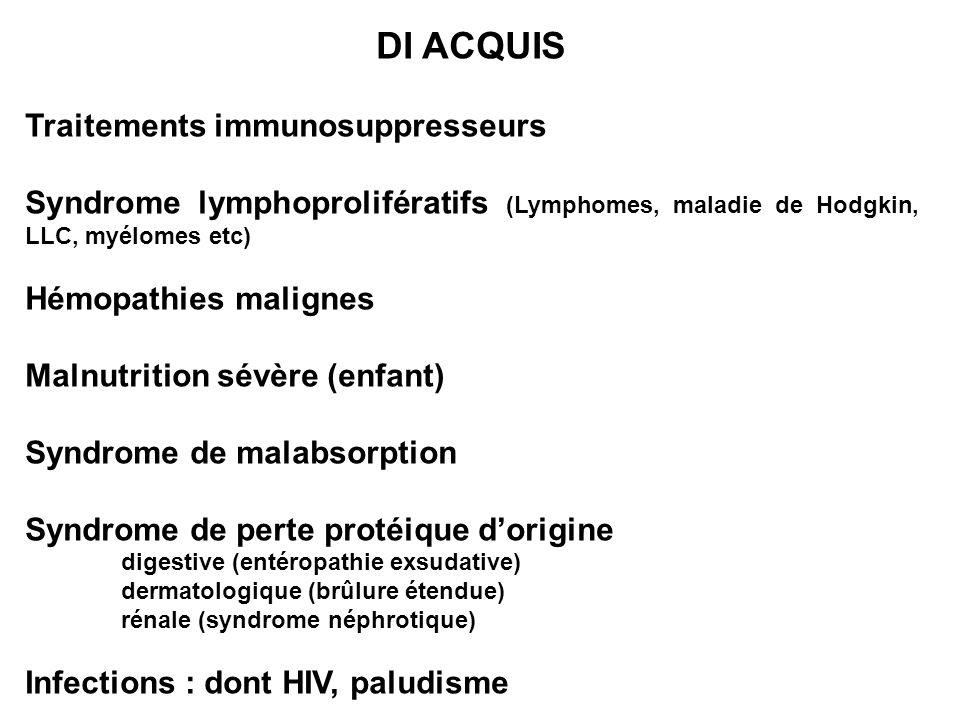 DI ACQUIS Traitements immunosuppresseurs Syndrome lymphoprolifératifs (Lymphomes, maladie de Hodgkin, LLC, myélomes etc) Hémopathies malignes Malnutri