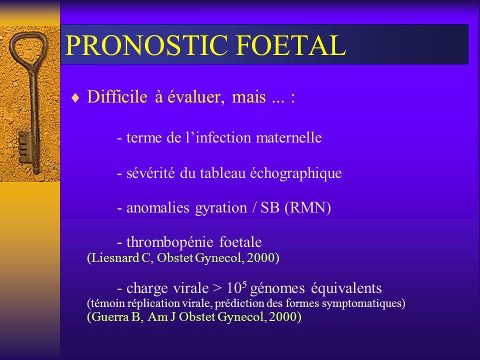 PRONOSTIC FOETAL Difficile à évaluer, mais... : - terme de linfection maternelle - sévérité du tableau échographique - anomalies gyration / SB (RMN) -