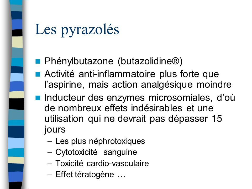 Les pyrazolés Phénylbutazone (butazolidine®) Activité anti-inflammatoire plus forte que laspirine, mais action analgésique moindre Inducteur des enzym