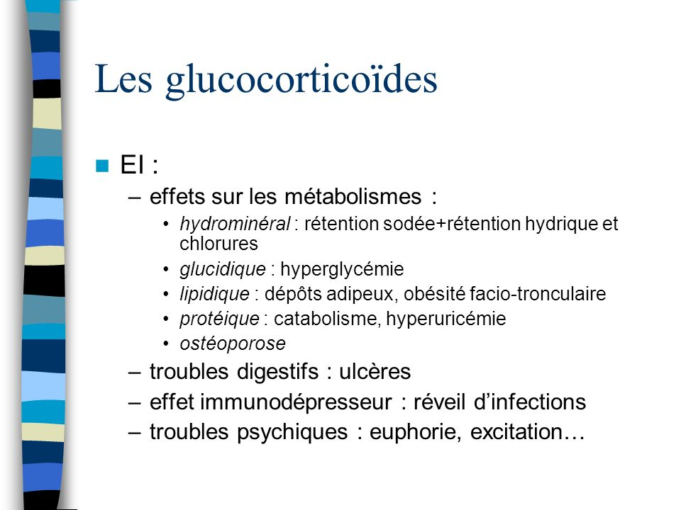 Les glucocorticoïdes EI : –effets sur les métabolismes : hydrominéral : rétention sodée+rétention hydrique et chlorures glucidique : hyperglycémie lip