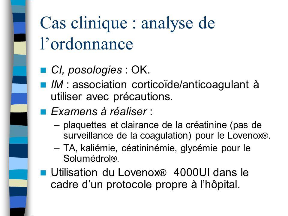 Cas clinique : analyse de lordonnance CI, posologies : OK. IM : association corticoïde/anticoagulant à utiliser avec précautions. Examens à réaliser :