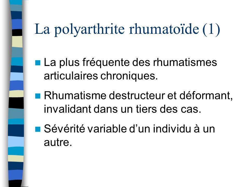 La polyarthrite rhumatoïde (1) La plus fréquente des rhumatismes articulaires chroniques. Rhumatisme destructeur et déformant, invalidant dans un tier