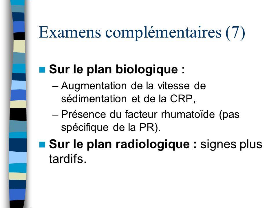 Examens complémentaires (7) Sur le plan biologique : –Augmentation de la vitesse de sédimentation et de la CRP, –Présence du facteur rhumatoïde (pas s
