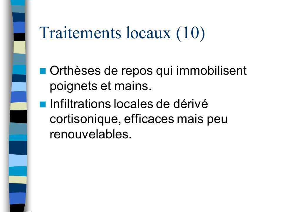 Traitements locaux (10) Orthèses de repos qui immobilisent poignets et mains. Infiltrations locales de dérivé cortisonique, efficaces mais peu renouve