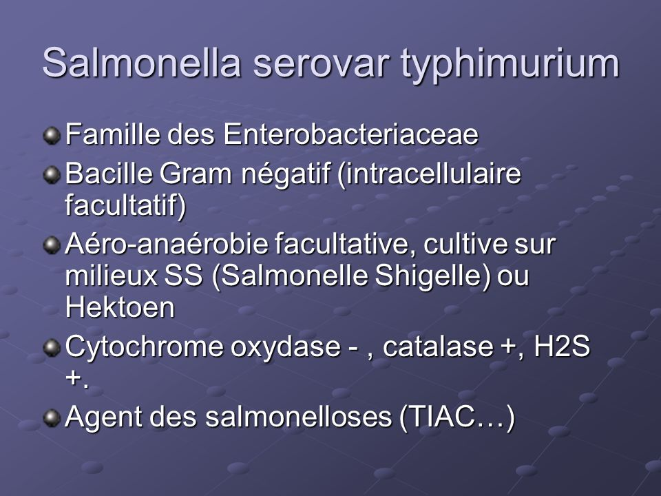 Salmonella serovar typhimurium Famille des Enterobacteriaceae Bacille Gram négatif (intracellulaire facultatif) Aéro-anaérobie facultative, cultive su