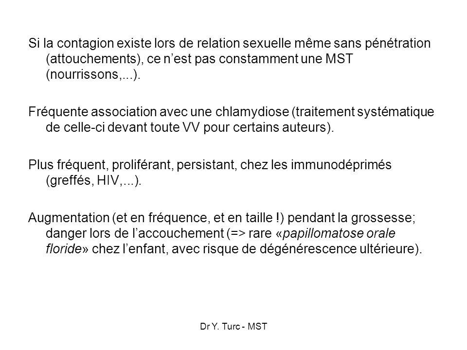 Dr Y. Turc - MST Si la contagion existe lors de relation sexuelle même sans pénétration (attouchements), ce nest pas constamment une MST (nourrissons,