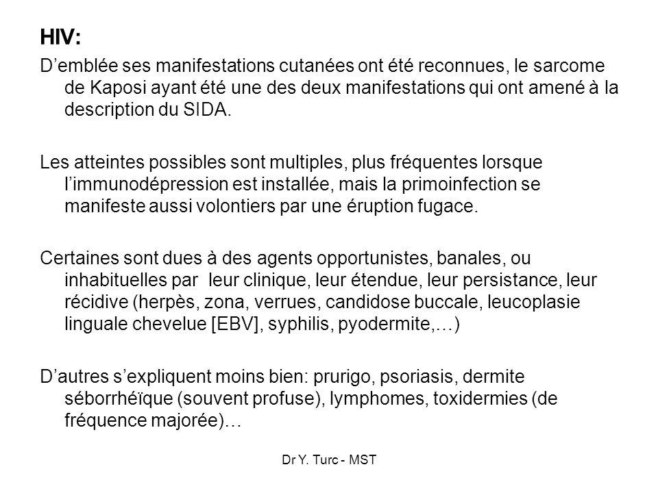 Dr Y. Turc - MST HIV: Demblée ses manifestations cutanées ont été reconnues, le sarcome de Kaposi ayant été une des deux manifestations qui ont amené