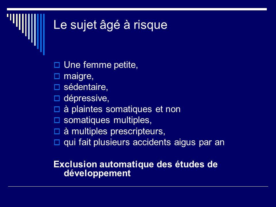 Le sujet âgé à risque Une femme petite, maigre, sédentaire, dépressive, à plaintes somatiques et non somatiques multiples, à multiples prescripteurs,