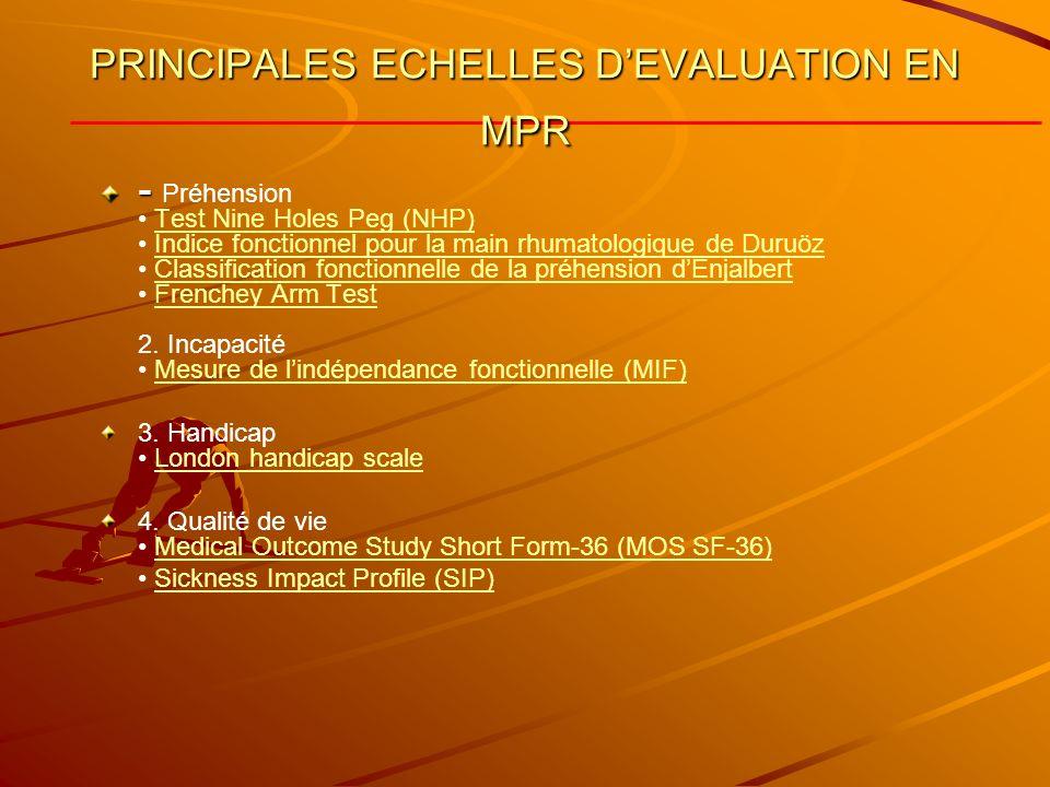 PRINCIPALES ECHELLES DEVALUATION EN MPR - - Préhension Test Nine Holes Peg (NHP) Indice fonctionnel pour la main rhumatologique de Duruöz Classification fonctionnelle de la préhension dEnjalbert Frenchey Arm Test 2.