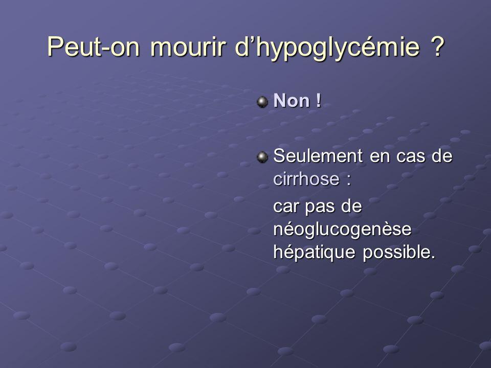 Non ! Seulement en cas de cirrhose : car pas de néoglucogenèse hépatique possible.