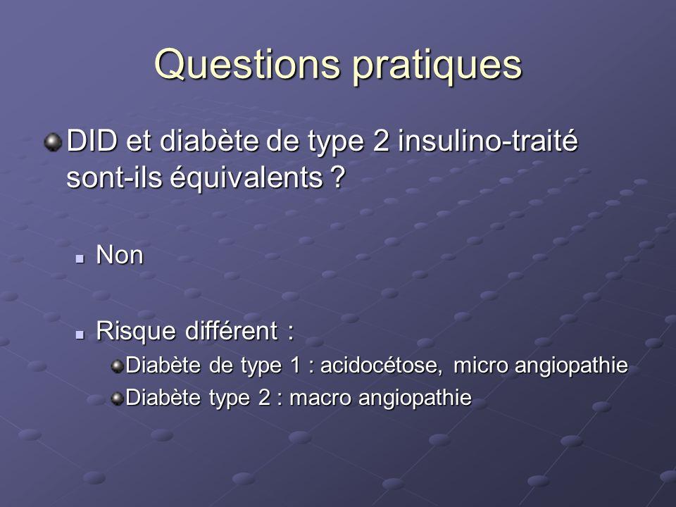 Questions pratiques DID et diabète de type 2 insulino-traité sont-ils équivalents ? Non Non Risque différent : Risque différent : Diabète de type 1 :
