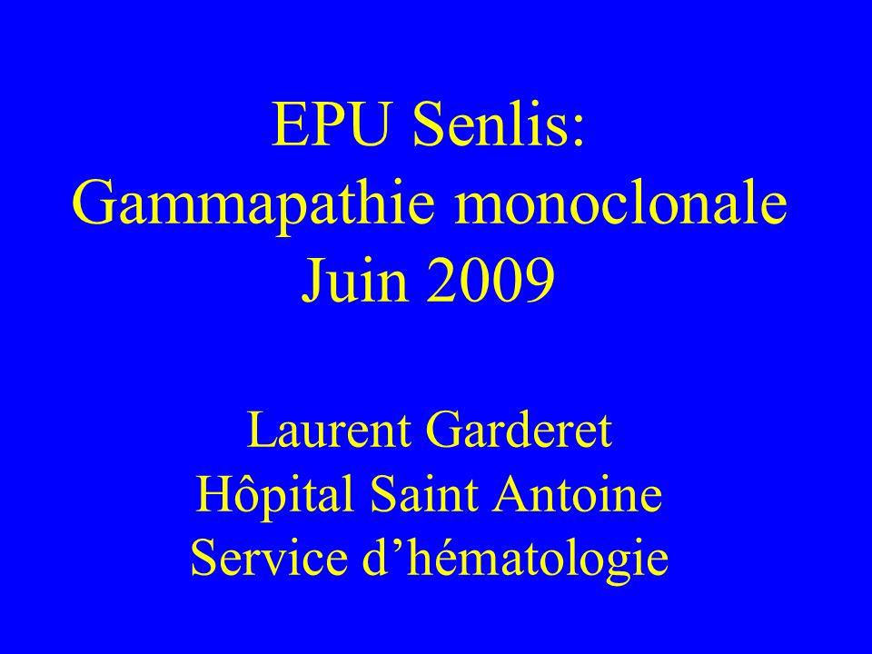 EPU Senlis: Gammapathie monoclonale Juin 2009 Laurent Garderet Hôpital Saint Antoine Service dhématologie