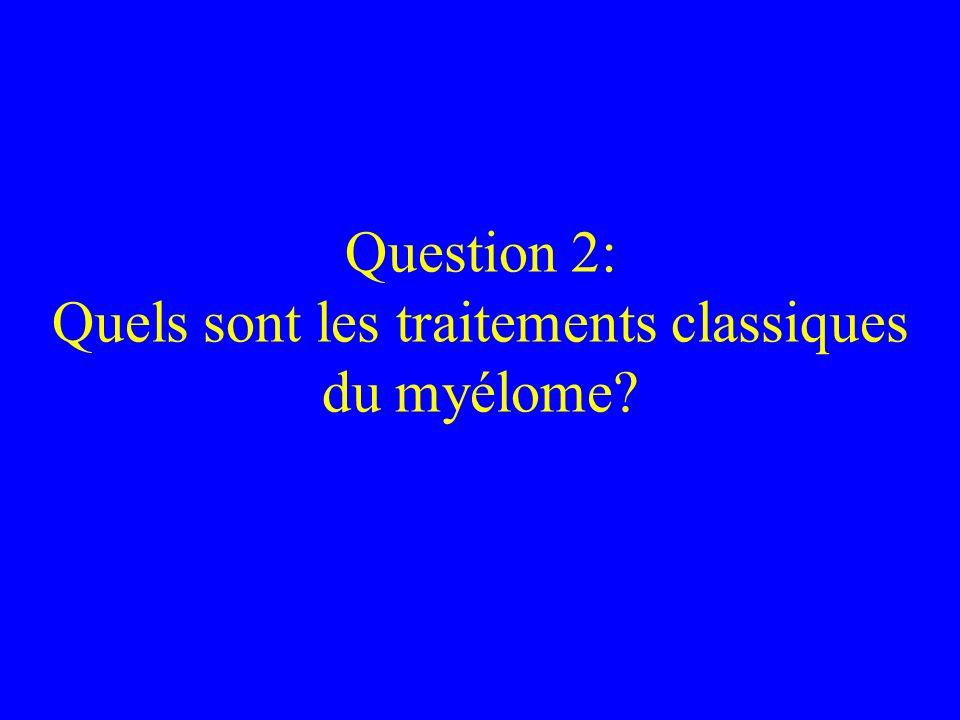 Question 2: Quels sont les traitements classiques du myélome?