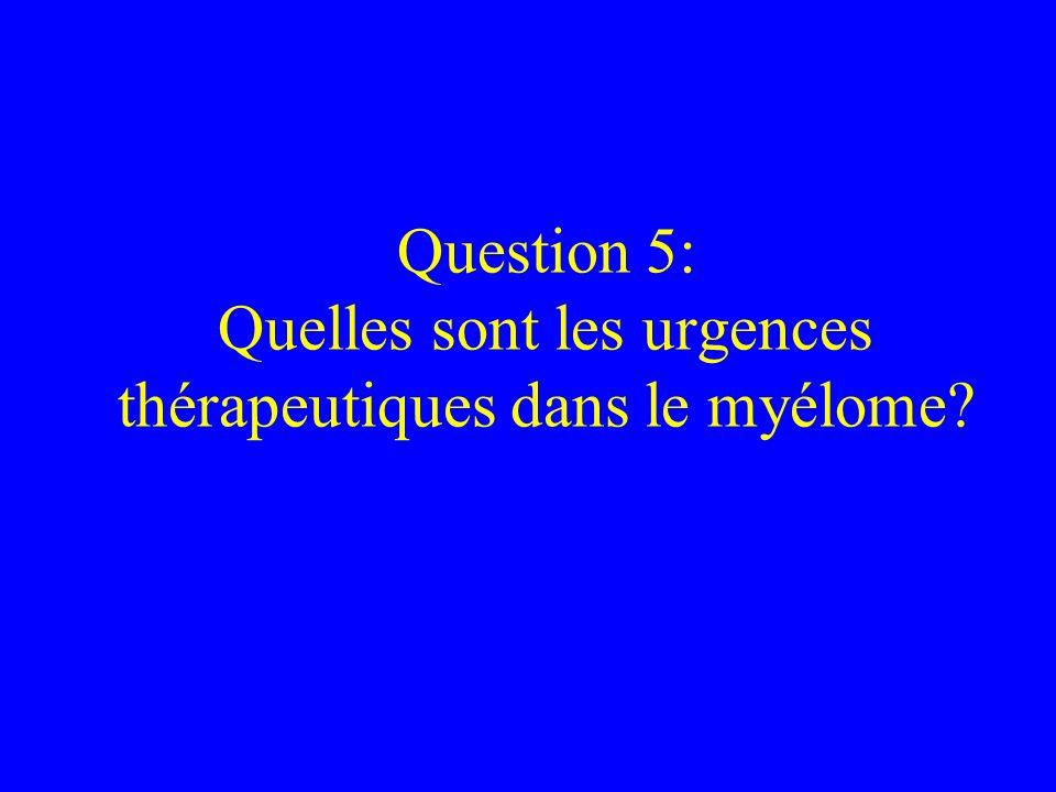 Question 5: Quelles sont les urgences thérapeutiques dans le myélome?
