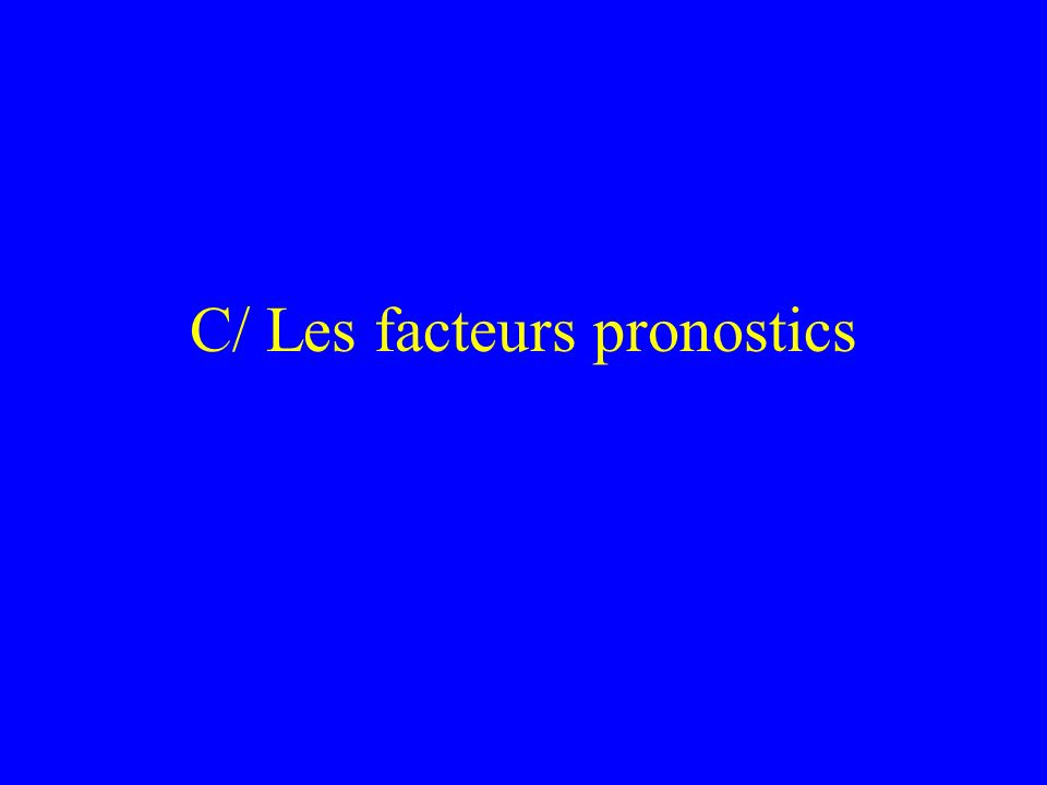 C/ Les facteurs pronostics
