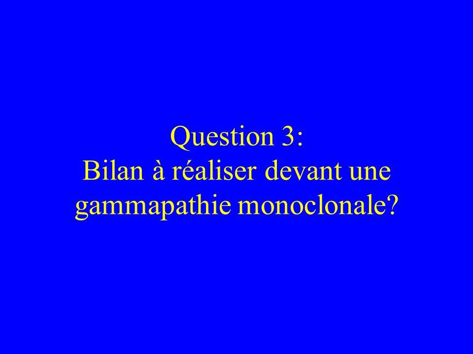 Question 3: Bilan à réaliser devant une gammapathie monoclonale?