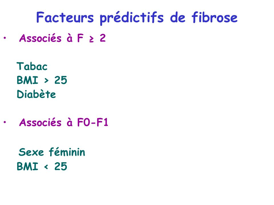 Facteurs prédictifs de fibrose Associés à F 2 Tabac BMI > 25 Diabète Associés à F0-F1 Sexe féminin BMI < 25