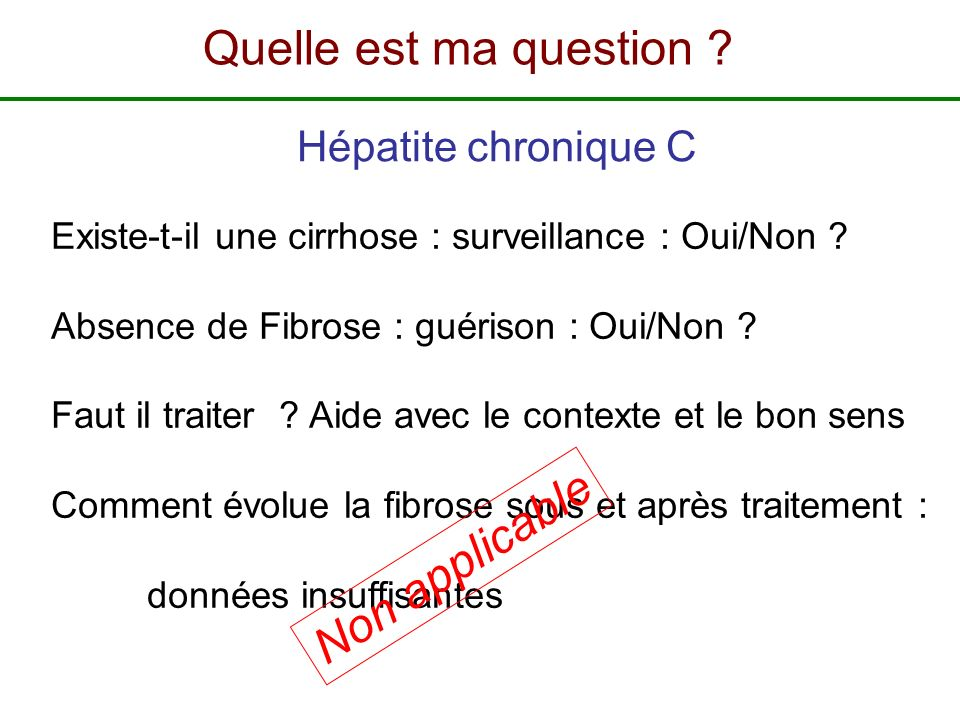 Existe-t-il une cirrhose : surveillance : Oui/Non ? Absence de Fibrose : guérison : Oui/Non ? Faut il traiter ? Aide avec le contexte et le bon sens C