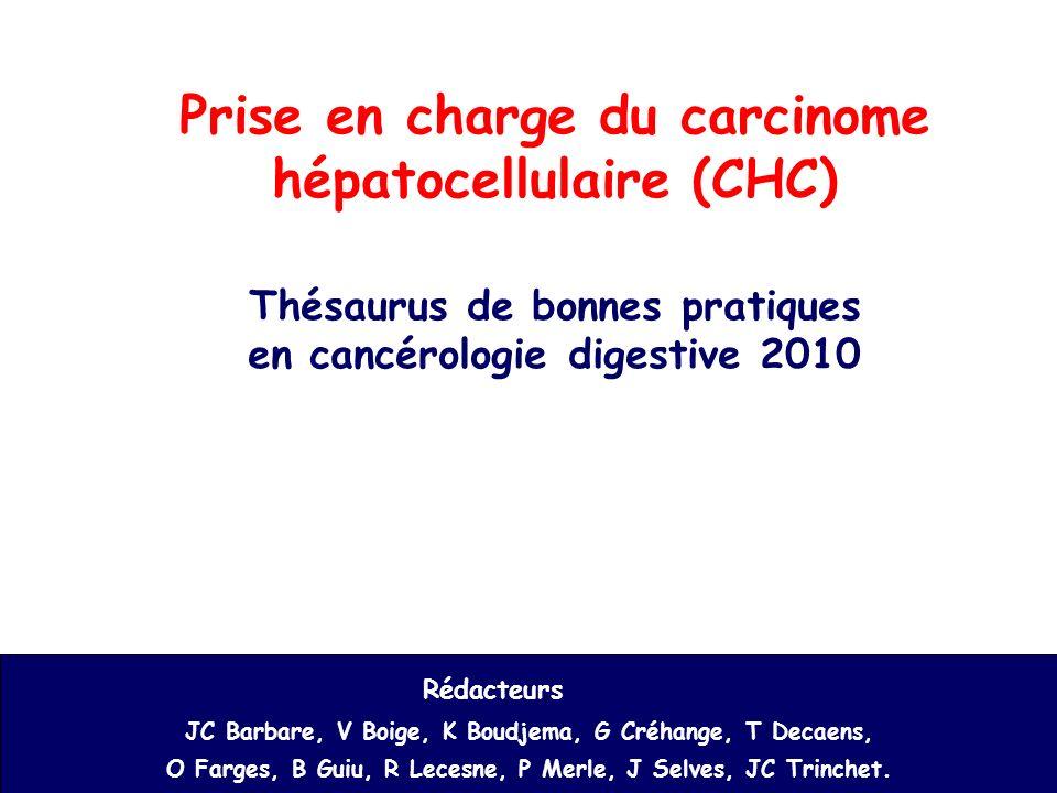 Prise en charge du carcinome hépatocellulaire (CHC) Thésaurus de bonnes pratiques en cancérologie digestive 2010 Rédacteurs JC Barbare, V Boige, K Bou