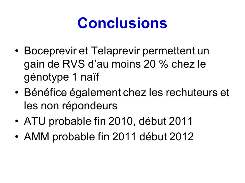 Conclusions Boceprevir et Telaprevir permettent un gain de RVS dau moins 20 % chez le génotype 1 naïf Bénéfice également chez les rechuteurs et les no